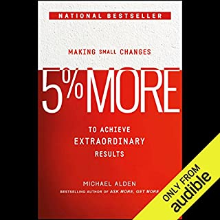 5% More     Making Small Changes to Achieve Extraordinary Results              By:                                                                                                                                 Michael Alden                               Narrated by:                                                                                                                                 James Patrick Cronin                      Length: 5 hrs and 18 mins     Not rated yet     Overall 0.0