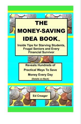 The Money-Saving Idea Book: Inside Tips for Starving Students, Frugal Seniors and Every Financial Survivor download ebooks PDF Books