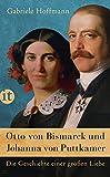 Otto von Bismarck und Johanna von Puttkamer: Die Geschichte einer großen Liebe (insel taschenbuch) - Gabriele Hoffmann