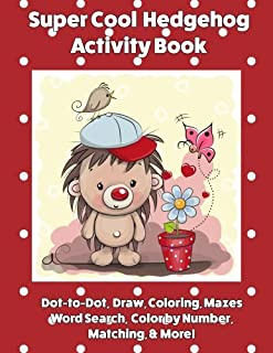 Super Cool Hedgehog Activity Book: Dot-to-Dot, Coloring, Mazes, Word Search, Color by Number, Matching & More!