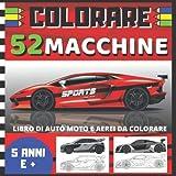 COLORARE 52 macchine - Libro di auto moto e aerei da colorare: Libro per bambini di 5 anni e più, ma anche per adulti   album da colorare