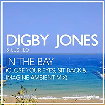 In the Bay (Close Your Eyes, Sit Back & Imagine Ambient Mix)