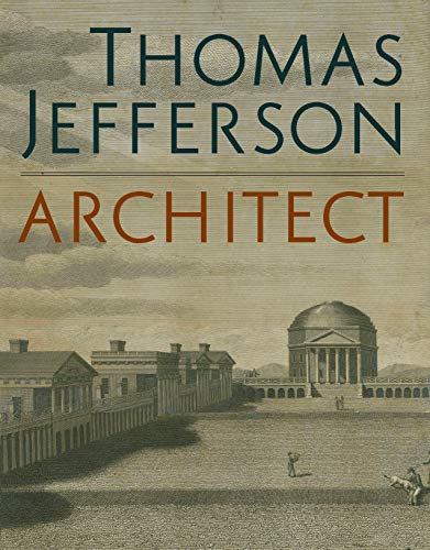 Thomas Jefferson, Architect: Palladian Models, Democratic Principles, and the Conflict of Ideals