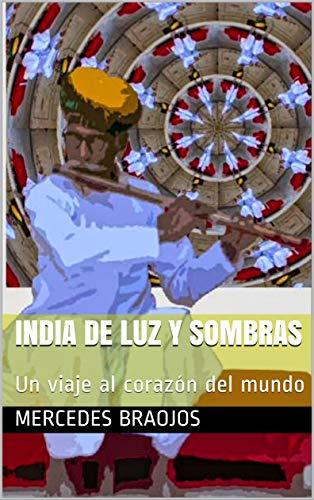 India de luz y sombras: Un viaje al corazón del mundo eBook: Braojos, Mercedes: Amazon.es: Tienda Kindle