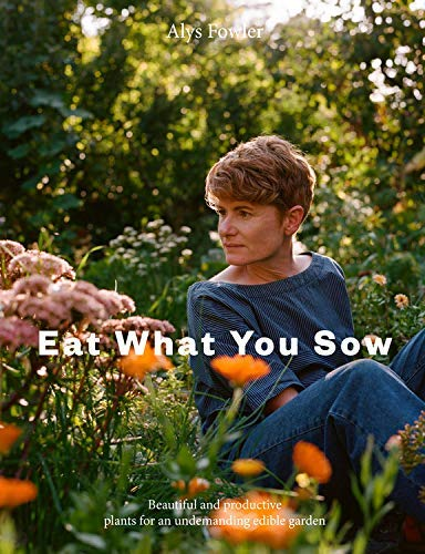 Eat What You Grow: Beautiful and Productive Plants for an Undemanding Edible Garden