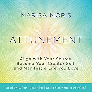 Attunement     Align with Your Source, Become Your Creator Self, and Manifest a Life You Love              By:                                                                                                                                 Marisa Moris                               Narrated by:                                                                                                                                 Marisa Moris                      Length: 4 hrs and 8 mins     1 rating     Overall 5.0