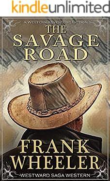 The Savage Road (Westward Saga Western) (A Western Adventure Fiction)