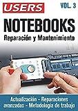 NOTEBOOKS. Reparación y Mantenimiento - Vol.3: Actualización – Reparaciones Avanzadas – Metodología de trabajo