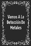 Vamos A La Detección De Metales: Diario de bitácora para detectores de metales, lleva la cuenta de tus estadísticas de detección de metales y mejora ... regalo para los detectores de metales