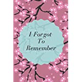 I Forgot To Remember: Internet password logbook organizer, Logbook to protect usernames and ... notebook, Flower pink design, 6x9 Inches 120 pages.