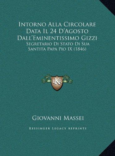 Intorno Alla Circolare Data Il 24 D'Agosto Dall'eminentissimo Gizzi: Segretario Di Stato Di Sua Santita Papa Pio IX (1846)