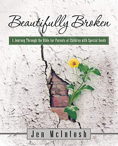 Compare Textbook Prices for Beautifully Broken: A Journey Through the Bible for Parents of Children with Special Needs  ISBN 9781973604068 by McIntosh, Jen