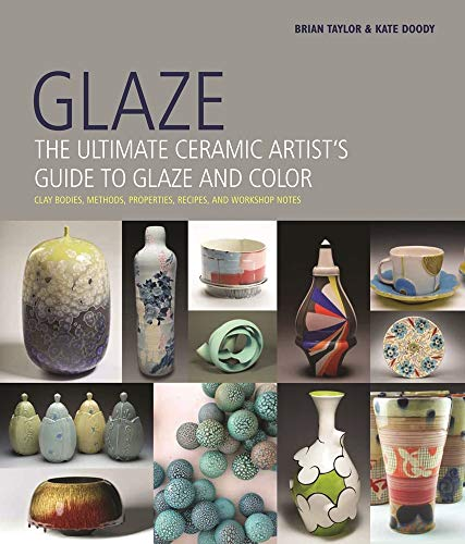 Compare Textbook Prices for Glaze: The Ultimate Ceramic Artist's Guide to Glaze and Color Illustrated Edition ISBN 9780764166426 by Taylor, Brian,Doody, Kate