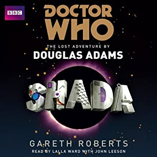 Shada     Doctor Who: The Lost Adventure              By:                                                                                                                                 Douglas Adams,                                                                                        Gareth Roberts                               Narrated by:                                                                                                                                 Lalla Ward                      Length: 11 hrs and 31 mins     167 ratings     Overall 4.3