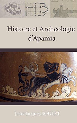 Histoire et Archéologie d'Apamia: par Jean-Jacques SOULET (French Edition)