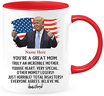 Personalized Mothers Day You re A Great Mom Donal Trump Funny Custom Name Mother s Day Gift Ideas Coffee Mug Anniversary Her Him Family Accent Coffee Mugs 11oz
