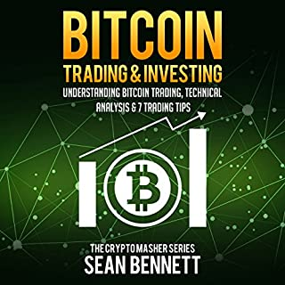 Bitcoin Trading and Investing: Understanding Bitcoin Trading, Technical Analysis & 7 Trading Tips     The Cryptomasher Series, Book 4              By:                                                                                                                                 Sean Bennett                               Narrated by:                                                                                                                                 John B. Leen                      Length: 1 hr and 36 mins     7 ratings     Overall 4.0