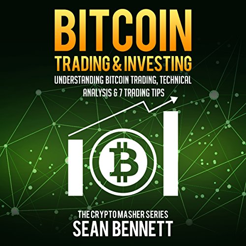 Bitcoin Trading and Investing: Understanding Bitcoin Trading, Technical Analysis & 7 Trading Tips     The Cryptomasher Series, Book 4              By:                                                                                                                                 Sean Bennett                               Narrated by:                                                                                                                                 John B. Leen                      Length: 1 hr and 36 mins     6 ratings     Overall 4.0