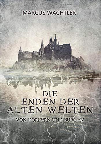Von Dörfern und Burgen (Die Enden der alten Welten - Band 2)