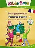 Bildermaus - Mit Bildern Französisch lernen - Schulgeschichten - Histoires d'école: Bildermaus - Apprendre l'allemand avec des images - Schulgeschichten