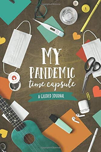 My Pandemic Time Capsule: A Guided Journal: 110 Page Lined Quarantine Journal Notebook For Women & Men. A Journal To Reflect On Lockdown & Self Isolation.