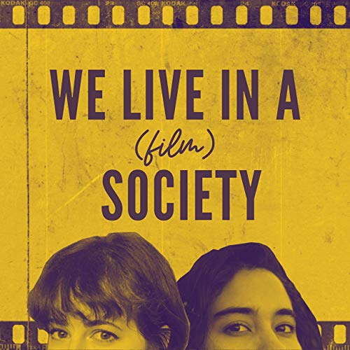 We Live In A (film) Society Podcast By Sharilyn Vera Hannah K Baker cover art