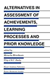 Alternatives in Assessment of Achievements, Learning Processes and Prior Knowledge (Evaluation in Education and Human Services, 42)