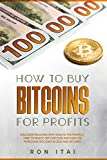 How To Buy Bitcoins For Profits: Discover Reasons Why Now Is The Perfect Time To Invest Into Bitcoin And How To Purchase Bitcoins In 2021 And Beyond (English Edition)