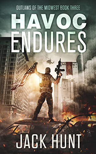 Havoc Endures: A Post-Apocalyptic EMP Survival Thriller (Outlaws of the Midwest Book 3) by [Jack Hunt]