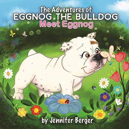 The Adventures of Eggnog the Bulldog: Meet Eggnog