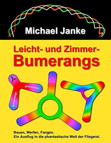 Leicht- und Zimmer-Bumerangs: Bauen, Werfen, Fangen. Ein Ausflug in die phantastische Welt der Fliegerei.