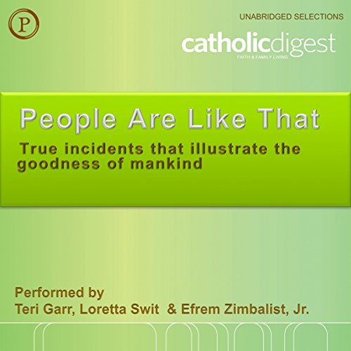 People Are Like That                   By:                                                                                                                                 Catholic Digest                               Narrated by:                                                                                                                                 Teri Garr,                                                                                        Loretta Swit,                                                                                        Efrem Zimbalist                      Length: 1 hr and 10 mins     Not rated yet     Overall 0.0