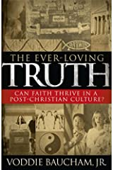 The Ever-Loving Truth: Can Faith Thrive in a Post-Christian Culture? Kindle Edition