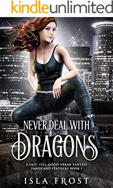 Never Deal with Dragons: A Fast, Feel-Good Urban Fantasy (Fangs and Feathers Book 1)