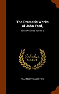 The Dramatic Works of John Ford,: In Two Volumes, Volume 2