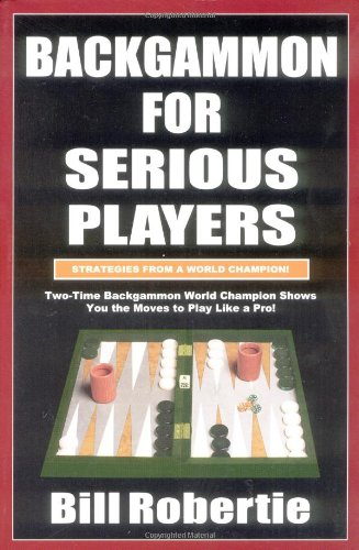 Compare Textbook Prices for Backgammon for Serious Players 2nd Edition ISBN 9781580420778 by Robertie, Bill