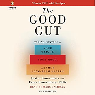The Good Gut     Taking Control of Your Weight, Your Mood, and Your Long Term Health              By:                                                                                                                                 Justin Sonnenburg,                                                                                        Erica Sonnenburg                               Narrated by:                                                                                                                                 Marc Cashman                      Length: 8 hrs and 25 mins     485 ratings     Overall 4.5