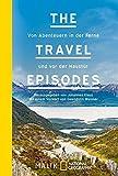 The Travel Episodes: Von Abenteuern in der Ferne und vor der Haustür