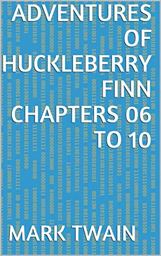 Adventures of Huckleberry Finn Chapters 06 to 10 (English Edition)