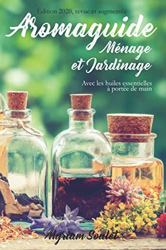 Aromaguide Ménage et Jardinage: Avec les huiles essentielles à portée de main. Edition 2020 revue et augmentée