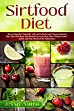 """Sirtfood Diet: How to burn fat Naturally with an Exclusive and Unconventional Diet That Will Keep You Healthy by Activating Your """"Skinny Gene"""". Quick and Easy Meals of the Superstars."""