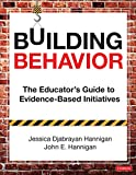 Building Behavior: The Educator€²s Guide to Evidence-Based Initiatives