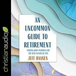 An Uncommon Guide to Retirement     Finding God's Purpose for the Next Season of Life              Written by:                                                                                                                                 Jeff Haanen                               Narrated by:                                                                                                                                 Kirby Heyborne                      Length: 4 hrs and 47 mins     Not rated yet     Overall 0.0