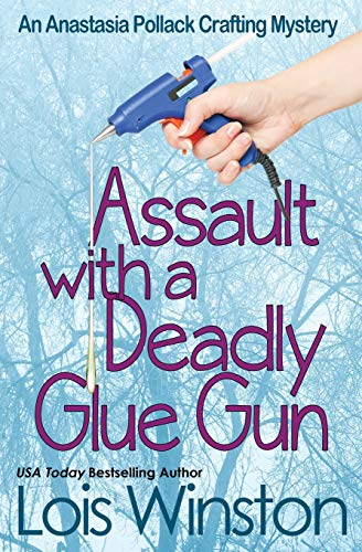 Assault with a Deadly Glue Gun (an Anastasia Pollack Crafting Mystery)