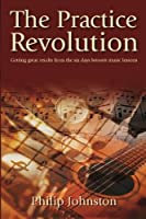 The Practice Revolution: Getting Great Results From The Six Days Between Music Lessons