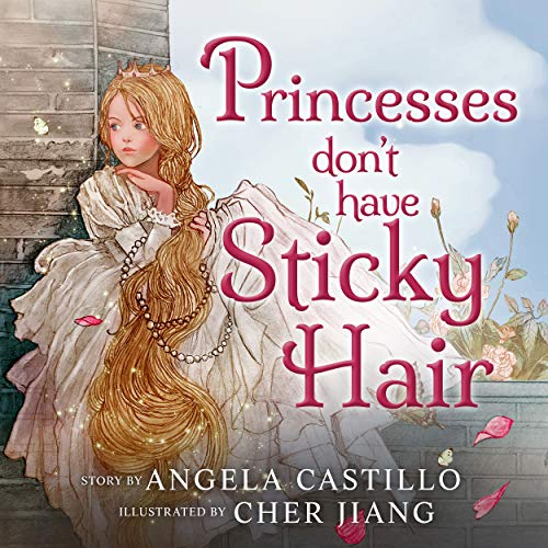 Princesses Don't have Sticky Hair: A Fairy Bedtime Story by [Angela Castillo, Cher Jiang]