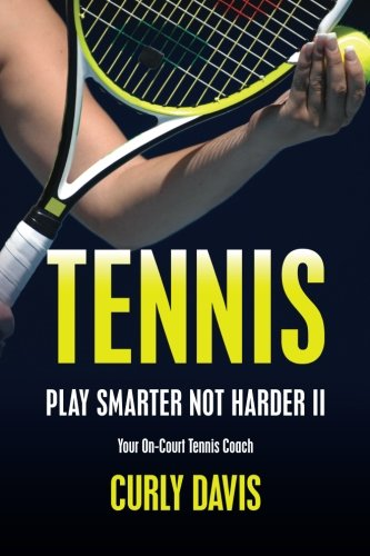Download Tennis...Play Smarter Not Harder II: Your On-Court Tennis Coach Curly Davis (Volume 2) 