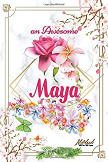 An Awesome Maya Journal: Awesome (Diary, Notebook) Personalized Custom Name - Flowers (6 x 9 - Blank Lined 120 Pages A Won...