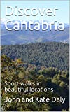 Discover Cantabria: Short walks in beautiful locations (English Edition)
