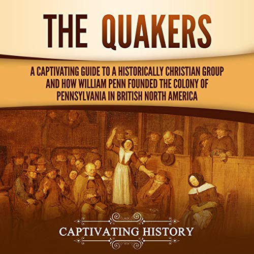 The Quakers Audiobook By Captivating History cover art